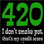 420 I don't smoke pot.  That's my credit score