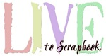 Live to Scrapbook
