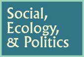 Social, Ecology, & Politics
