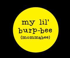 My Lil Burpbee Mommabee