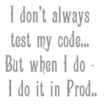 I don't always test my code