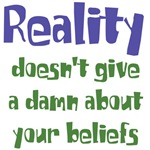 Reality doesn't give a damn about your beliefs