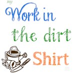 Work in the Dirt Shirt