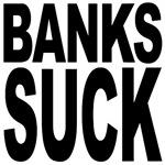 Banks Suck