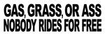 Gas, Grass, or Ass