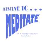 I Resolve To . . . Meditate!