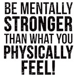 Be mentally stronger ..
