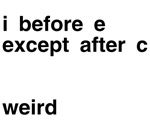 I Before E Weird