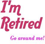 I'm Retired Go Around Me