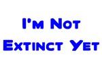 I'm Not Extinct Yet