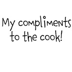 My compliments to the cook!