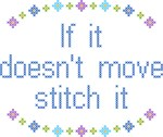 If It Doesn't Move Stitch It