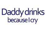 Daddy Drinks Because I Cry