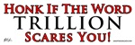 Honk if TRILLION scares you.