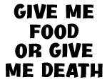 Give me food or give me death