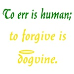 To Err is Human; To Forgive, Divine (Dog Version)