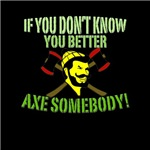 If You Don't Know You Better Axe Somebody!