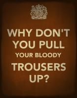 Bloody Trousers!