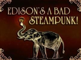 Edison: Bad Steampunk!