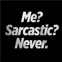 Me Sarcastic Never