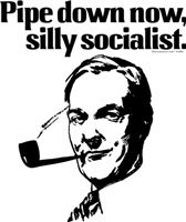 Pipe Down Now, Silly Socialist.