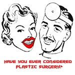 Have you ever considered plastic surgery