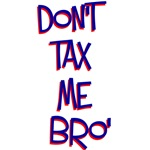 Don't Tax Me Bro (Text)