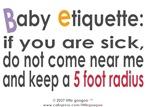 BABY ETIQUETTE : IF YOU ARE SICK, DON'T COME NE