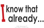 I KNOW THAT ALREADY...