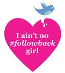 I Ain't No Follow back Girl