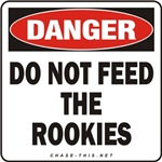 DANGER:  DO NOT FEED<br/>THE ROOKIES