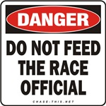 DANGER:  DO NOT FEED<br/>THE RACE OFFICIAL