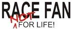 NOT RACE FAN<br />FOR LIFE!