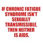 IF CHRONIC FATIGUE SYNDROME ISN'T SEXUALLY TRANSMI