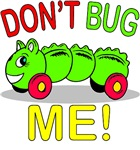 Don't Bug Me!