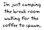 Camping the Breakroom