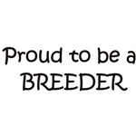 PROUD TO BE A BREEDER