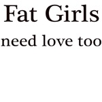 FAT GIRLS NEED LOVE TOO
