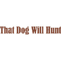 That Dog Will Hunt * hit a good shot