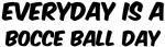 Bocce Ball everyday