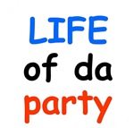 LIFE OF DA PARTY