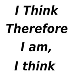 I think, therefore I am, I think