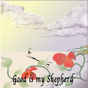 Good is my Shepherd