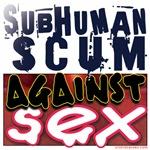 SubHuman Scum Against Sex