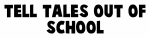 Tell tales out of school