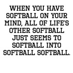 When You Have Softball On Your Mind