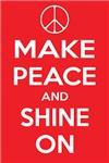MAKE PEACE and SHINE ON