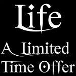 Life, A Limited Time Offer