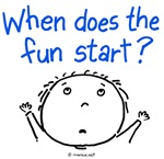 when does the fun start?