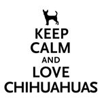 Keep Calm and Love Chihuahuas